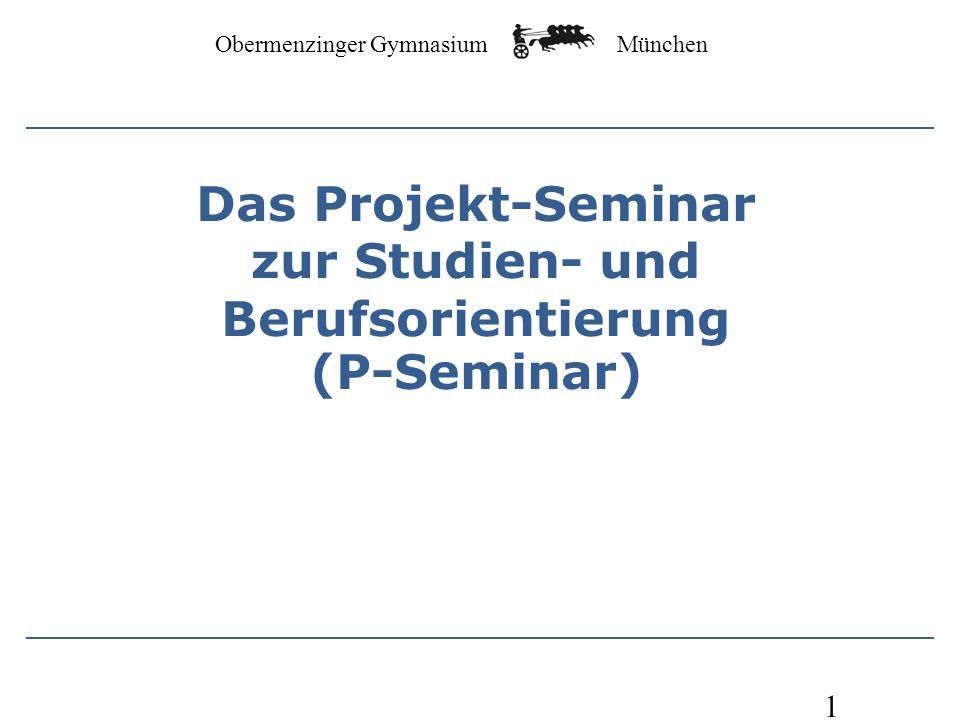 Obermenzinger Gymnasium München 1 Das Projekt-Seminar zur Studien- und Berufsorientierung (P-Seminar)