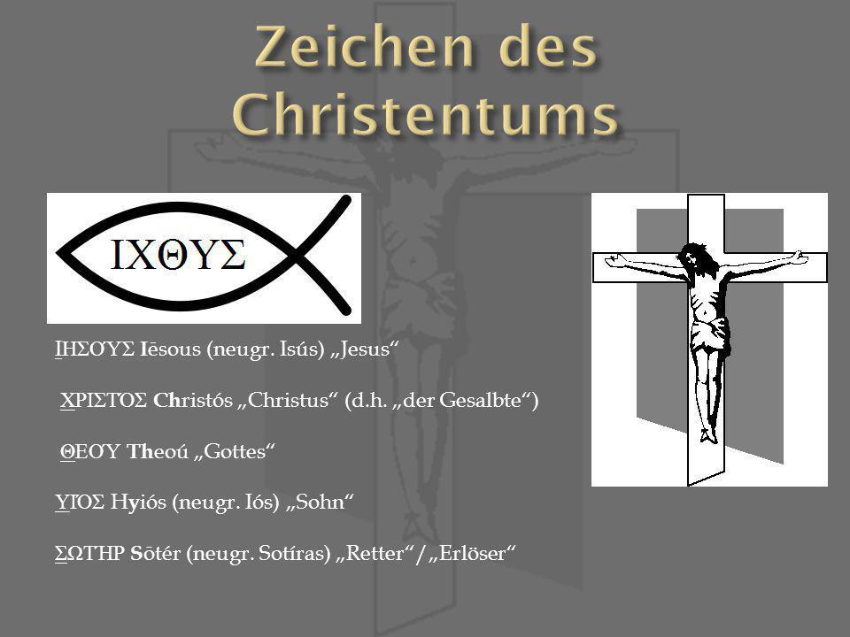 I ΗΣΟΎΣ I ēsous (neugr.Isús) Jesus ΧΡΙΣΤΌΣ Ch ristós Christus (d.h.