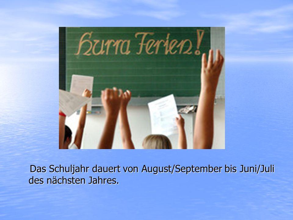 Das Schuljahr dauert von August/September bis Juni/Juli des nächsten Jahres.