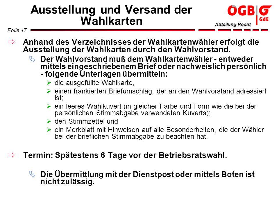 Folie 47 Abteilung Recht Ausstellung und Versand der Wahlkarten Anhand des Verzeichnisses der Wahlkartenwähler erfolgt die Ausstellung der Wahlkarten