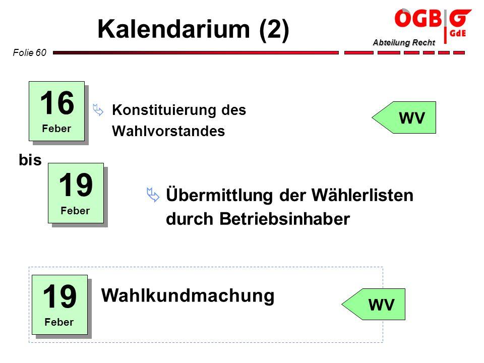 Folie 60 Abteilung Recht Kalendarium (2) 16 Feber 19 Feber Konstituierung des Wahlvorstandes Wahlkundmachung 19 Feber bis WV Übermittlung der Wählerli