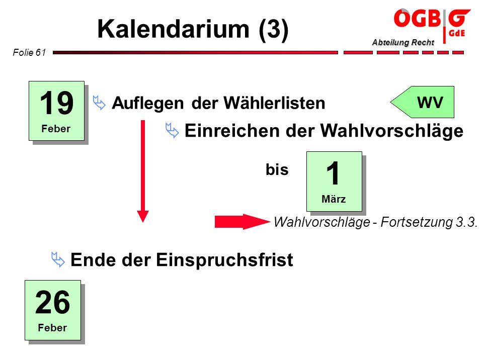 Folie 61 Abteilung Recht Kalendarium (3) 19 Feber 1 März Auflegen der Wählerlisten Ende der Einspruchsfrist 26 Feber Einreichen der Wahlvorschläge Wah
