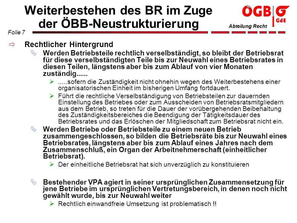 Folie 7 Abteilung Recht Weiterbestehen des BR im Zuge der ÖBB-Neustrukturierung Rechtlicher Hintergrund Werden Betriebsteile rechtlich verselbständigt