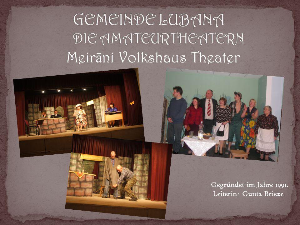 Meir ā ni Volkshaus Theater Gegründet im Jahre 1991. Leiterin- Gunta Brieze