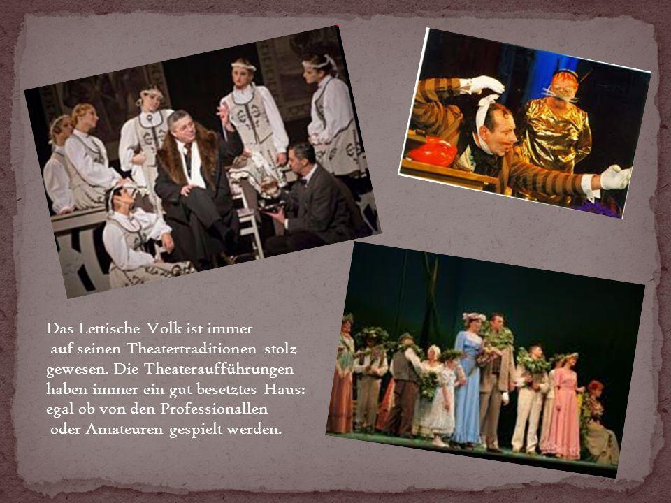 Das Lettische Volk ist immer auf seinen Theatertraditionen stolz gewesen.