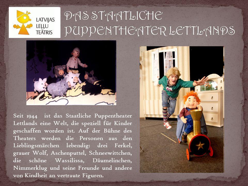 Seit 1944 ist das Staatliche Puppentheater Lettlands eine Welt, die speziell für Kinder geschaffen worden ist.