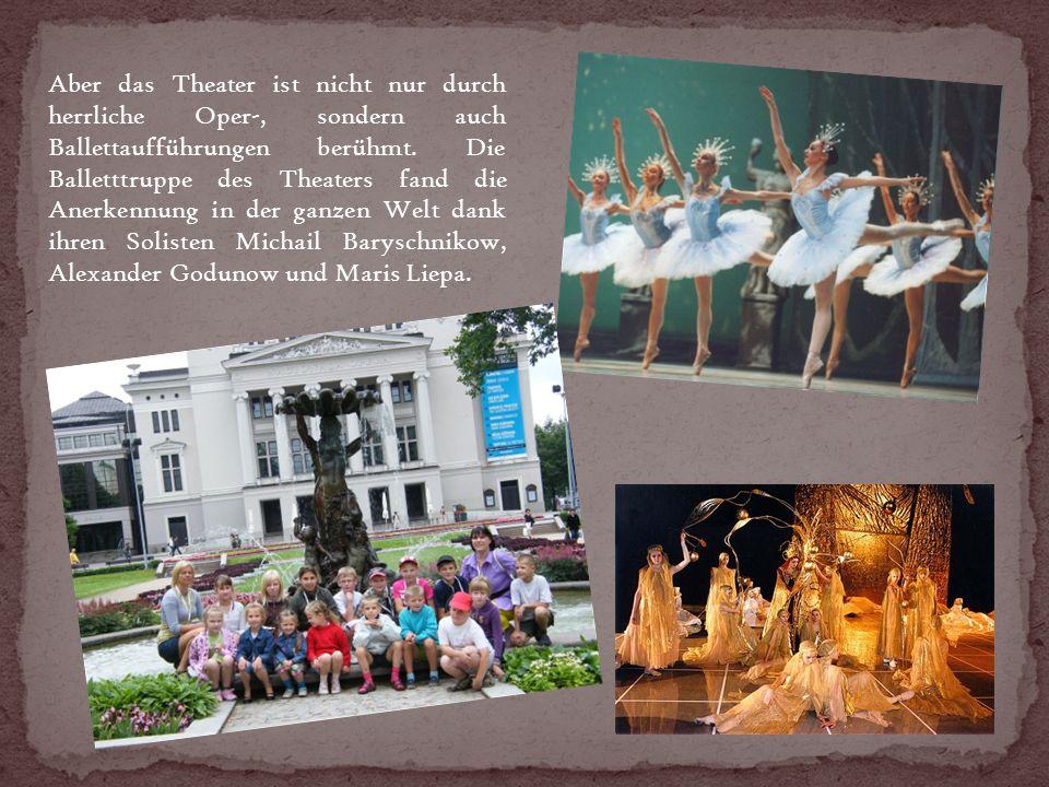 Aber das Theater ist nicht nur durch herrliche Oper-, sondern auch Ballettaufführungen berühmt.