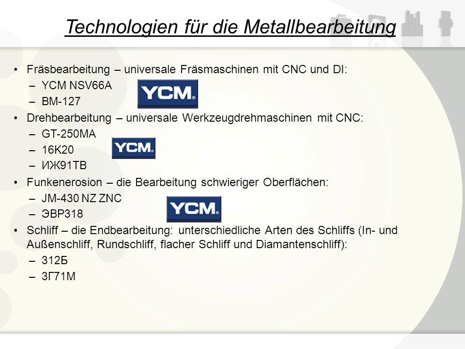 Technologien für die Metallbearbeitung Fräsbearbeitung – universale Fräsmaschinen mit CNC und DI: –YCM NSV66A –BM-127 Drehbearbeitung – universale Wer