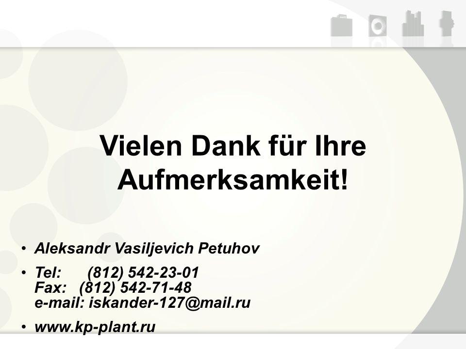 Vielen Dank für Ihre Aufmerksamkeit! Aleksandr Vasiljevich Petuhov Tel: (812) 542-23-01 Fax: (812) 542-71-48 e-mail: iskander-127@mail.ru www.kp-plant