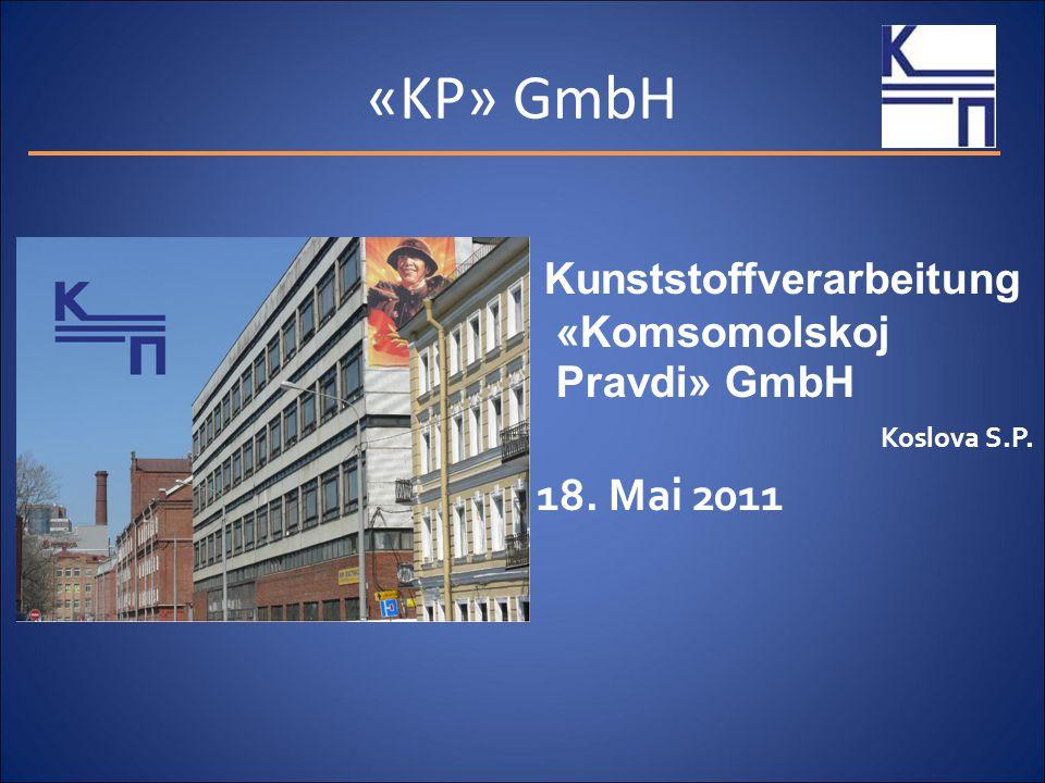 «KP» GmbH Kunststoffverarbeitung «Komsomolskoj Pravdi» GmbH Koslova S.P. 18. Mai 2011