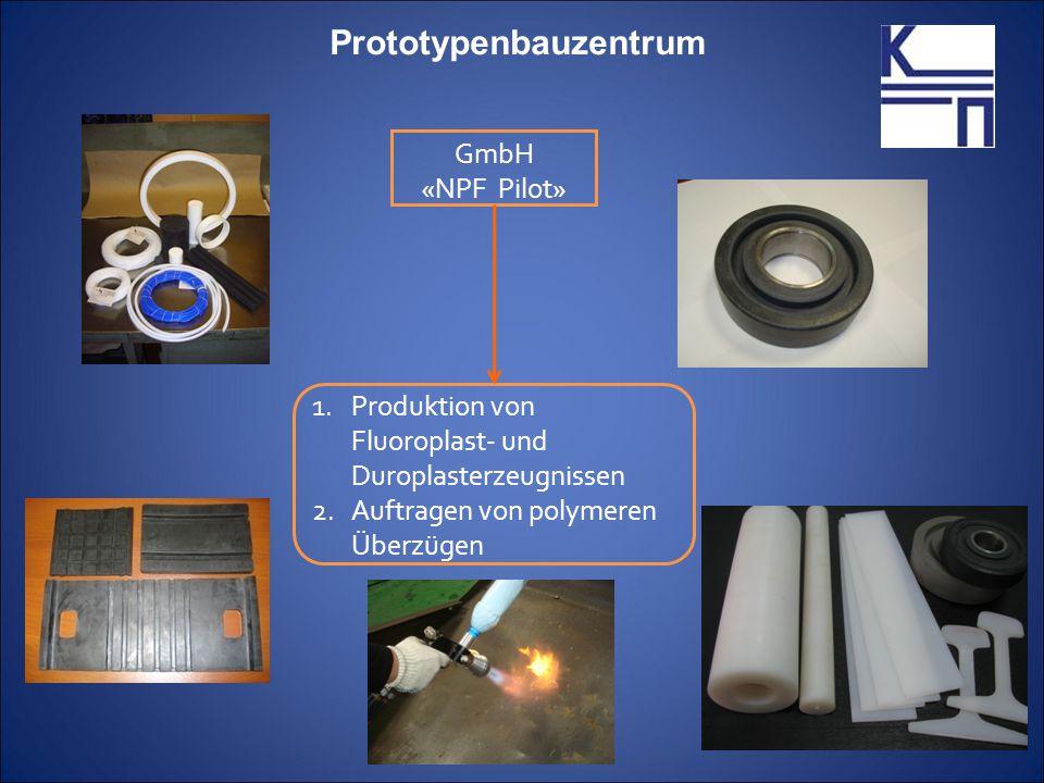 GmbH «NPF Pilot» 1.Produktion von Fluoroplast- und Duroplasterzeugnissen 2.Auftragen von polymeren Überzügen Prototypenbauzentrum