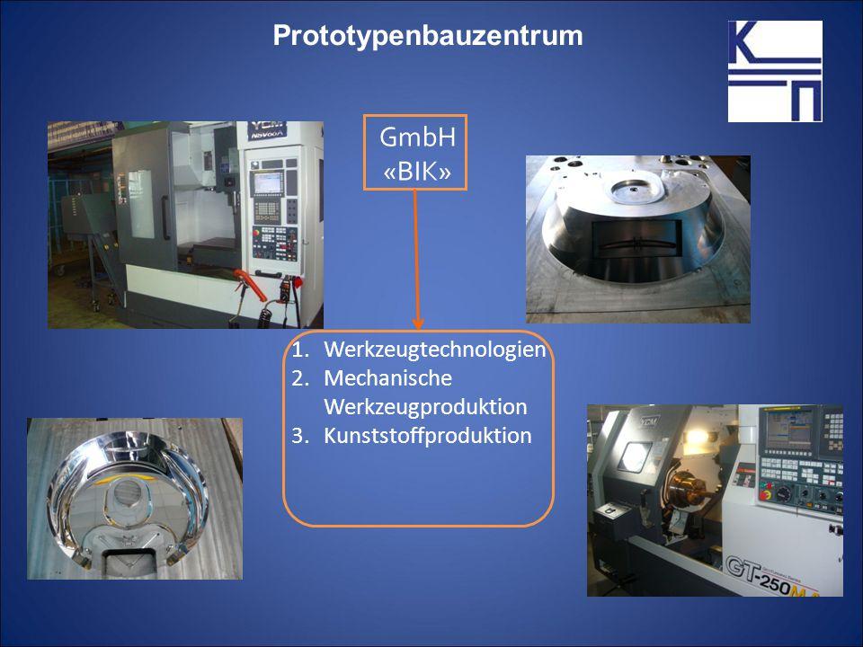 GmbH «BIK» 1.Werkzeugtechnologien 2.Mechanische Werkzeugproduktion 3.Kunststoffproduktion Prototypenbauzentrum