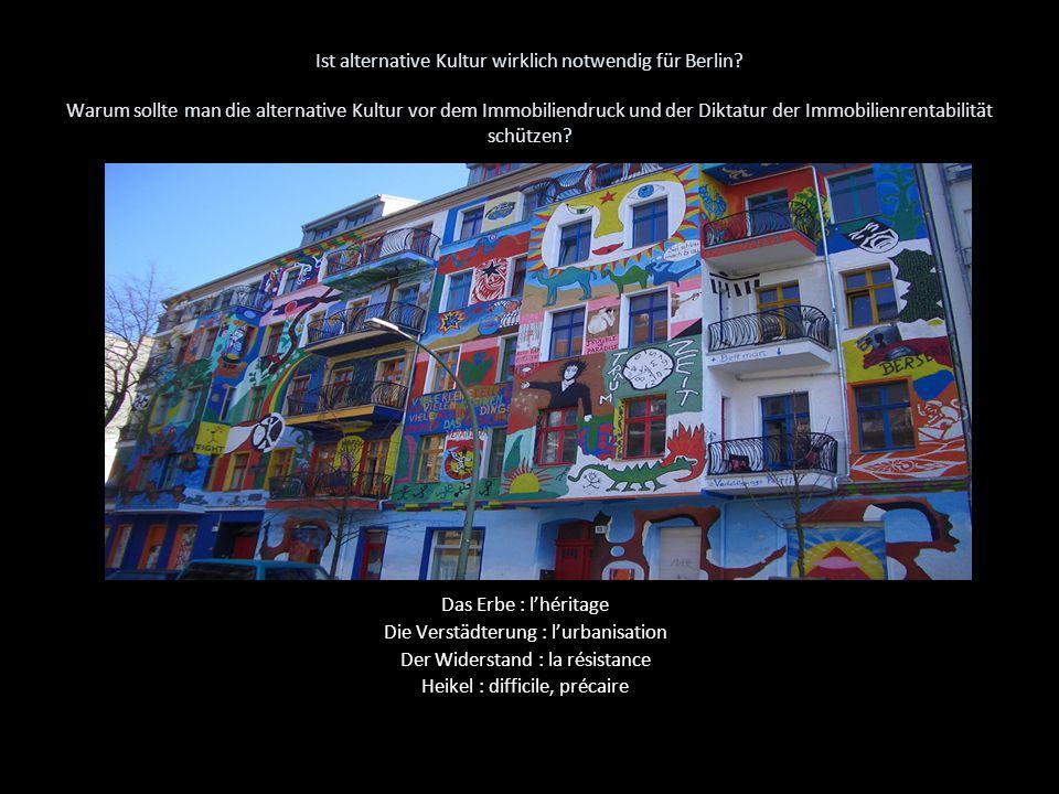 Ist alternative Kultur wirklich notwendig für Berlin? Warum sollte man die alternative Kultur vor dem Immobiliendruck und der Diktatur der Immobilienr