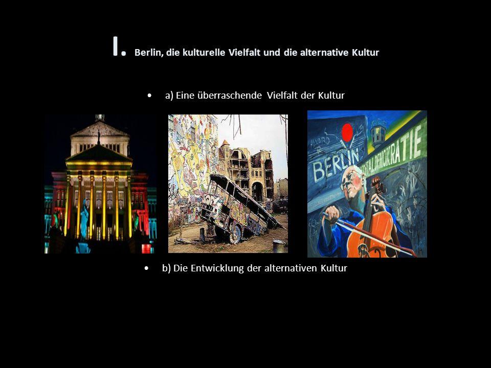 I. Berlin, die kulturelle Vielfalt und die alternative Kultur a) Eine überraschende Vielfalt der Kultur b) Die Entwicklung der alternativen Kultur