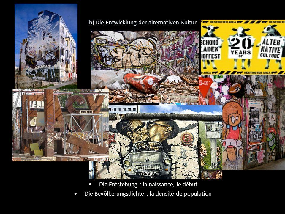 b) Die Entwicklung der alternativen Kultur Die Entstehung : la naissance, le début Die Bevölkerungsdichte : la densité de population
