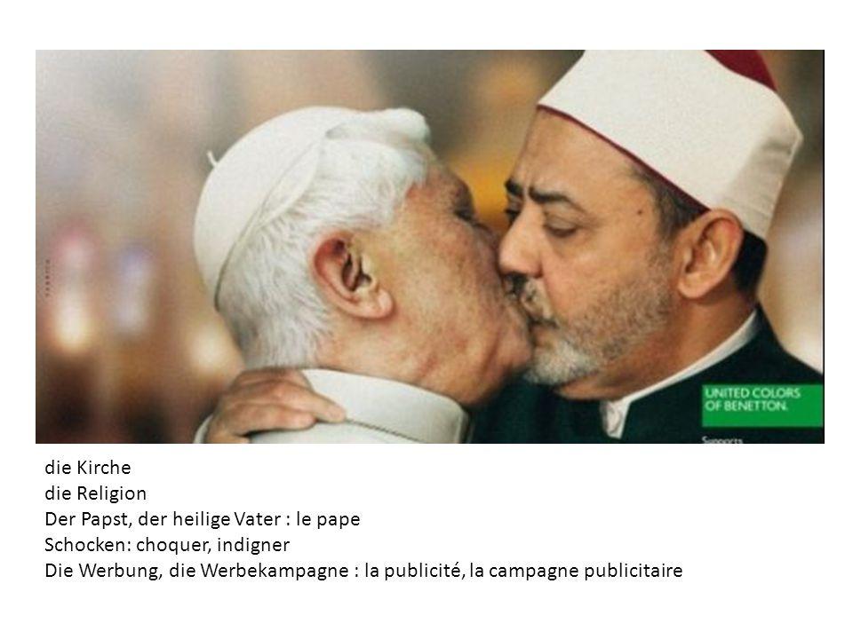 die Kirche die Religion Der Papst, der heilige Vater : le pape Schocken: choquer, indigner Die Werbung, die Werbekampagne : la publicité, la campagne