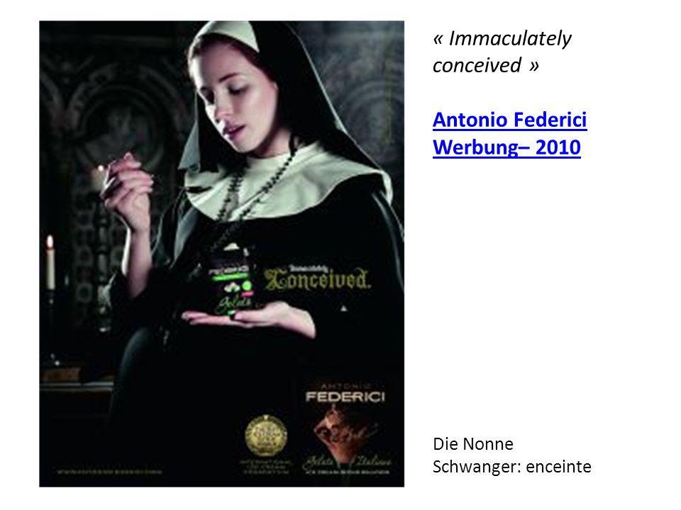 « Immaculately conceived » Antonio Federici Werbung– 2010 Die Nonne Schwanger: enceinte