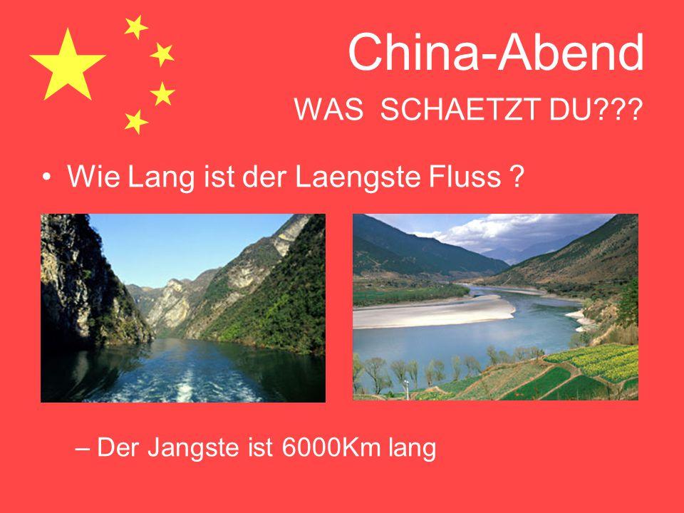 China-Abend WAS SCHAETZT DU??? Wie Lang ist der Laengste Fluss ? –Der Jangste ist 6000Km lang