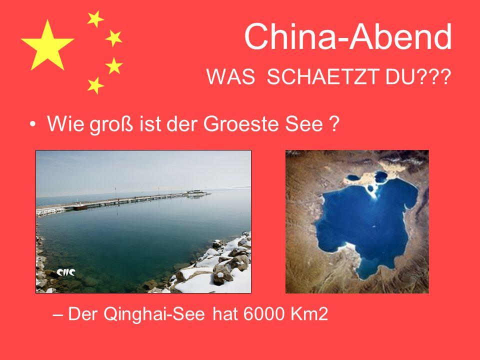 China-Abend WAS SCHAETZT DU??? Wie groß ist der Groeste See ? –Der Qinghai-See hat 6000 Km2