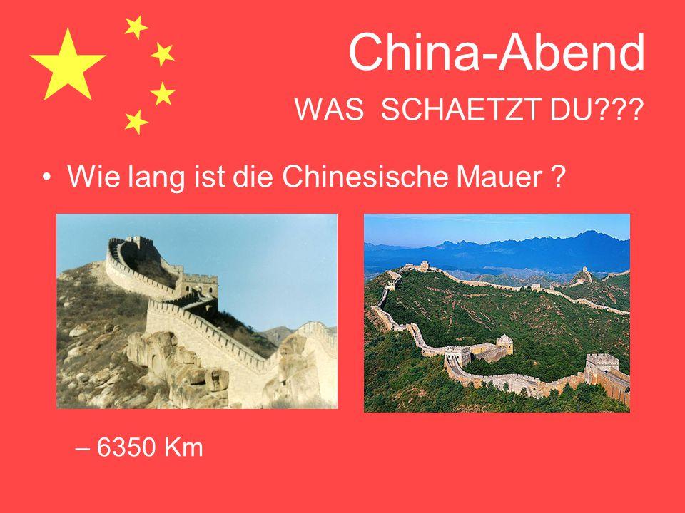 China-Abend WAS SCHAETZT DU??? Wie lang ist die Chinesische Mauer ? –6350 Km