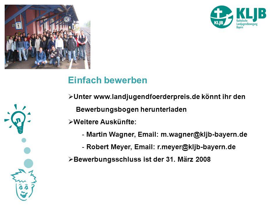 Einfach bewerben Unter www.landjugendfoerderpreis.de könnt ihr den Bewerbungsbogen herunterladen Weitere Auskünfte: - Martin Wagner, Email: m.wagner@kljb-bayern.de - Robert Meyer, Email: r.meyer@kljb-bayern.de Bewerbungsschluss ist der 31.