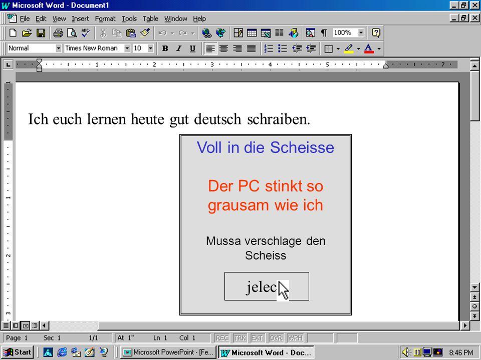 Ich euch lernen heute gut deutsch schraiben. schreiben und nicht schraiben Du Stinksack! Och nechem al de juzjügl, brünche.
