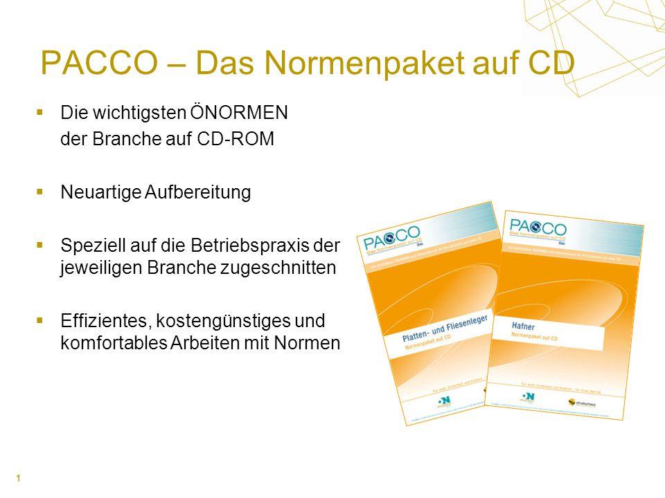 1 PACCO – Das Normenpaket auf CD Die wichtigsten ÖNORMEN der Branche auf CD-ROM Neuartige Aufbereitung Speziell auf die Betriebspraxis der jeweiligen Branche zugeschnitten Effizientes, kostengünstiges und komfortables Arbeiten mit Normen
