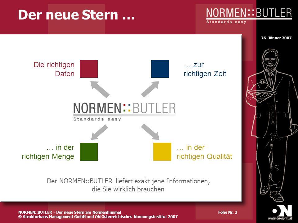 26. Jänner 2007 Folie Nr. 3 Der neue Stern … … in der richtigen Qualität … in der richtigen Menge Die richtigen Daten … zur richtigen Zeit Der NORMEN: