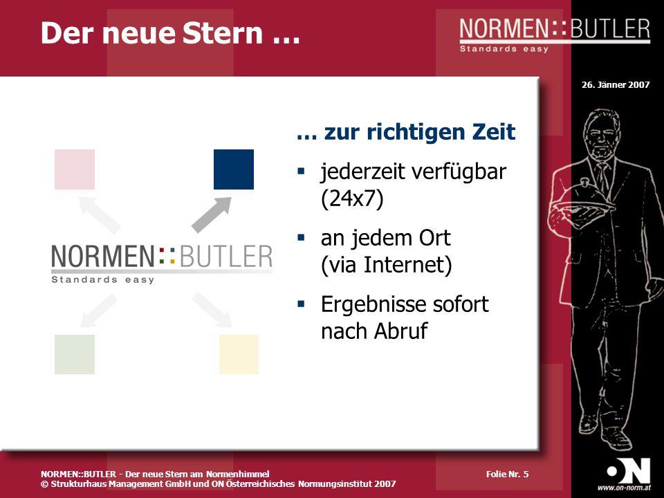 26. Jänner 2007 Folie Nr. 5 Der neue Stern … … zur richtigen Zeit jederzeit verfügbar (24x7) an jedem Ort (via Internet) Ergebnisse sofort nach Abruf
