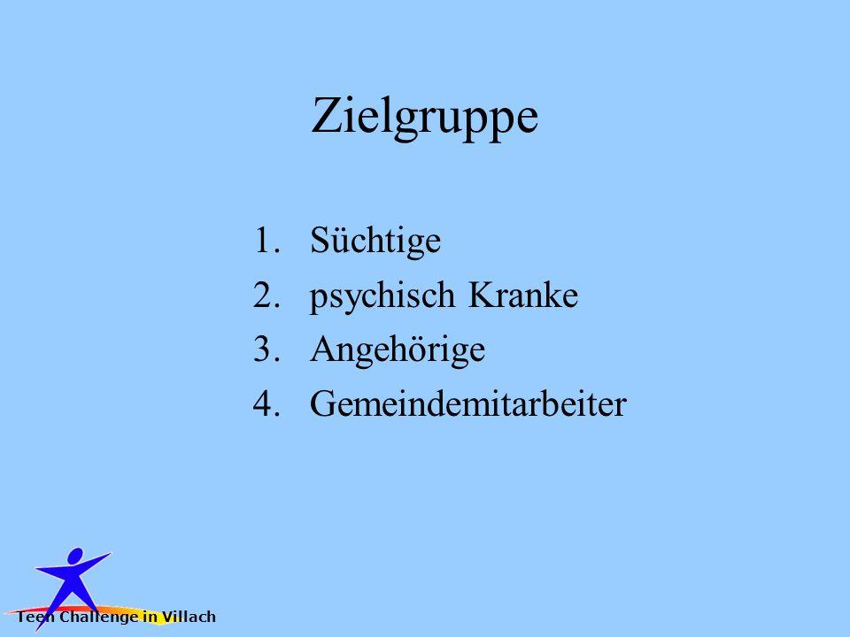 Zielgruppe 1.Süchtige 2.psychisch Kranke 3.Angehörige 4.Gemeindemitarbeiter Teen Challenge in Villach