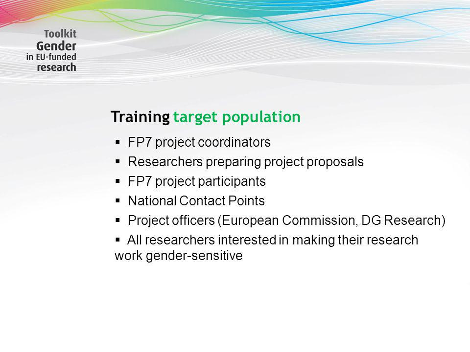 Sabine Scherbaum Training target population FP7 project coordinators Researchers preparing project proposals FP7 project participants National Contact Points Project officers (European Commission, DG Research) All researchers interested in making their research work gender-sensitive
