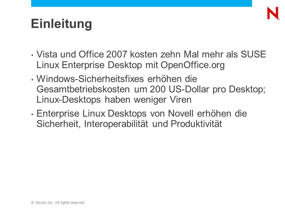 © Novell, Inc. All rights reserved. Einleitung Vista und Office 2007 kosten zehn Mal mehr als SUSE Linux Enterprise Desktop mit OpenOffice.org Windows