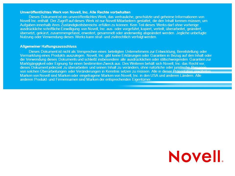 Unveröffentlichtes Werk von Novell, Inc. Alle Rechte vorbehalten Dieses Dokument ist ein unveröffentlichtes Werk, das vertrauliche, geschützte und geh