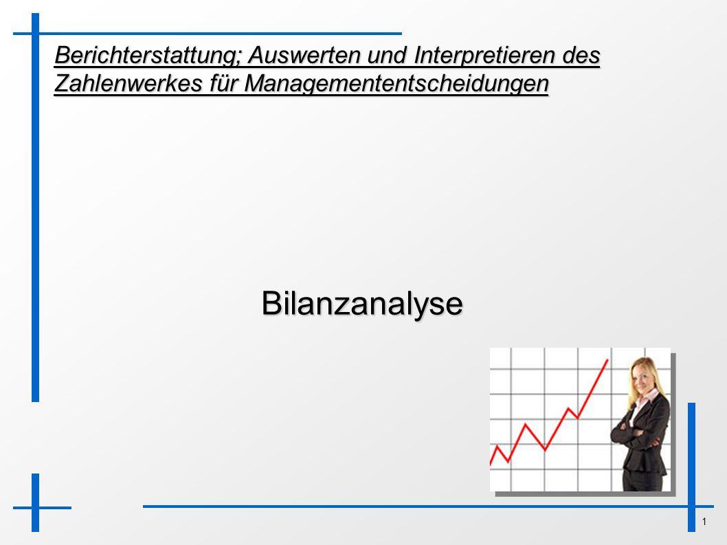 1 Berichterstattung; Auswerten und Interpretieren des Zahlenwerkes für Managemententscheidungen Bilanzanalyse