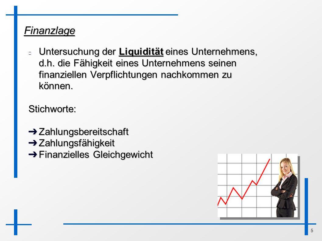 5 Finanzlage Untersuchung der Liquidität eines Unternehmens, d.h. die Fähigkeit eines Unternehmens seinen finanziellen Verpflichtungen nachkommen zu k