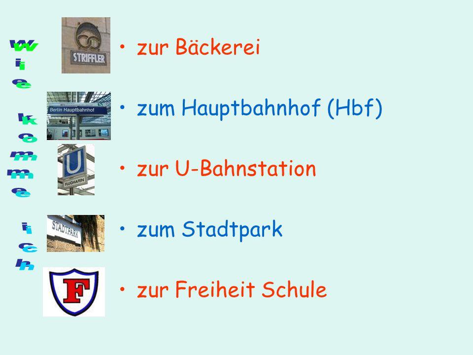 zur Bäckerei zum Hauptbahnhof (Hbf) zur U-Bahnstation zum Stadtpark zur Freiheit Schule