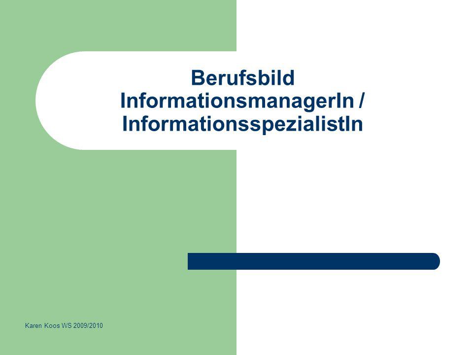 Berufsbild InformationsmanagerIn / InformationsspezialistIn Karen Koos WS 2009/2010