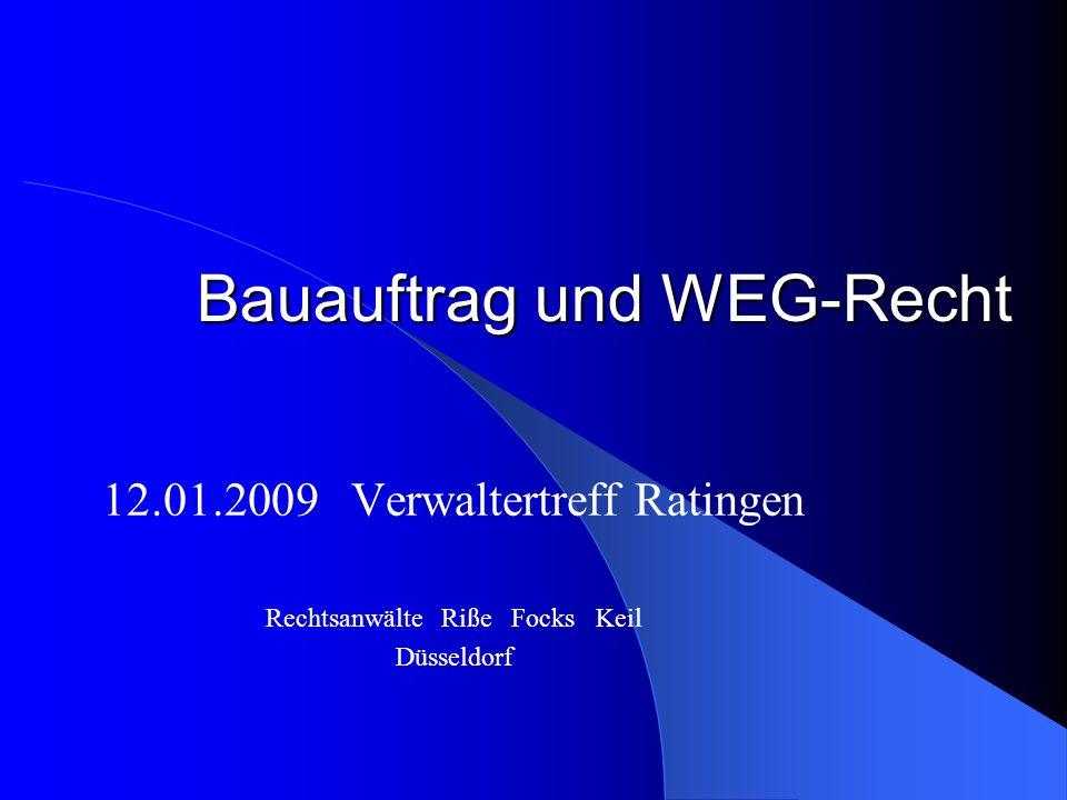 Bauauftrag und WEG-Recht 12.01.2009 Verwaltertreff Ratingen Rechtsanwälte Riße Focks Keil Düsseldorf