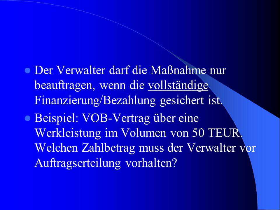 Der Verwalter darf die Maßnahme nur beauftragen, wenn die vollständige Finanzierung/Bezahlung gesichert ist.