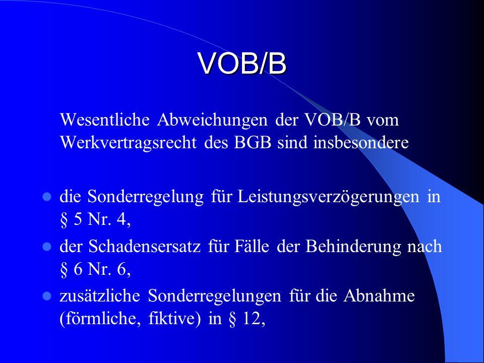 VOB/B Wesentliche Abweichungen der VOB/B vom Werkvertragsrecht des BGB sind insbesondere die Sonderregelung für Leistungsverzögerungen in § 5 Nr.