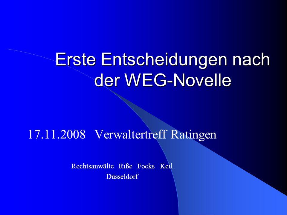 Erste Entscheidungen nach der WEG-Novelle 17.11.2008 Verwaltertreff Ratingen Rechtsanwälte Riße Focks Keil Düsseldorf
