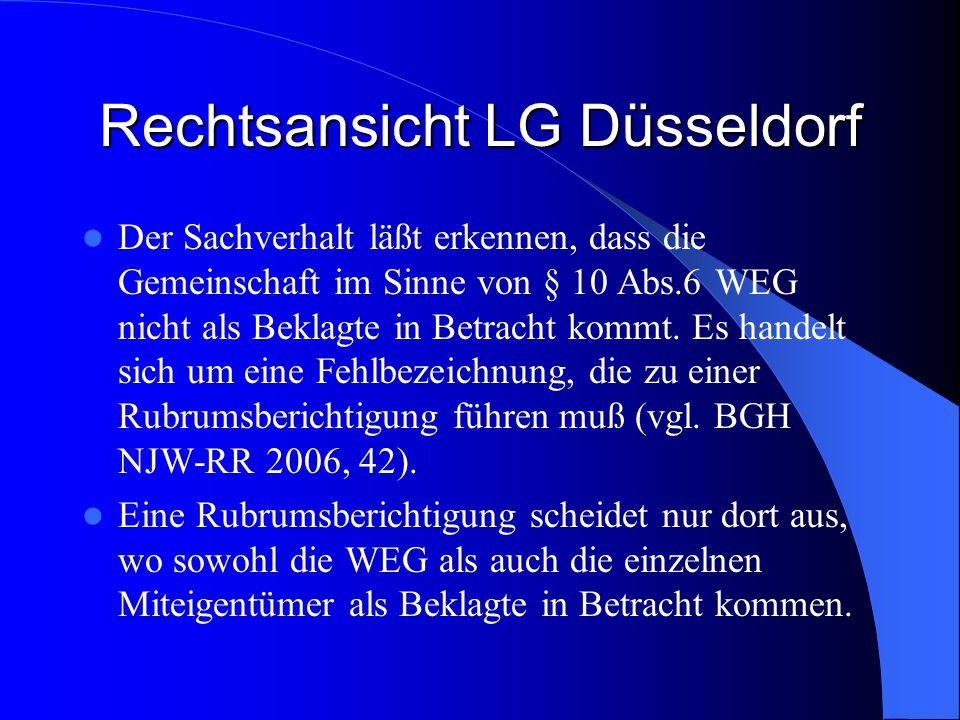 Rechtsansicht LG Düsseldorf Der Sachverhalt läßt erkennen, dass die Gemeinschaft im Sinne von § 10 Abs.6 WEG nicht als Beklagte in Betracht kommt. Es