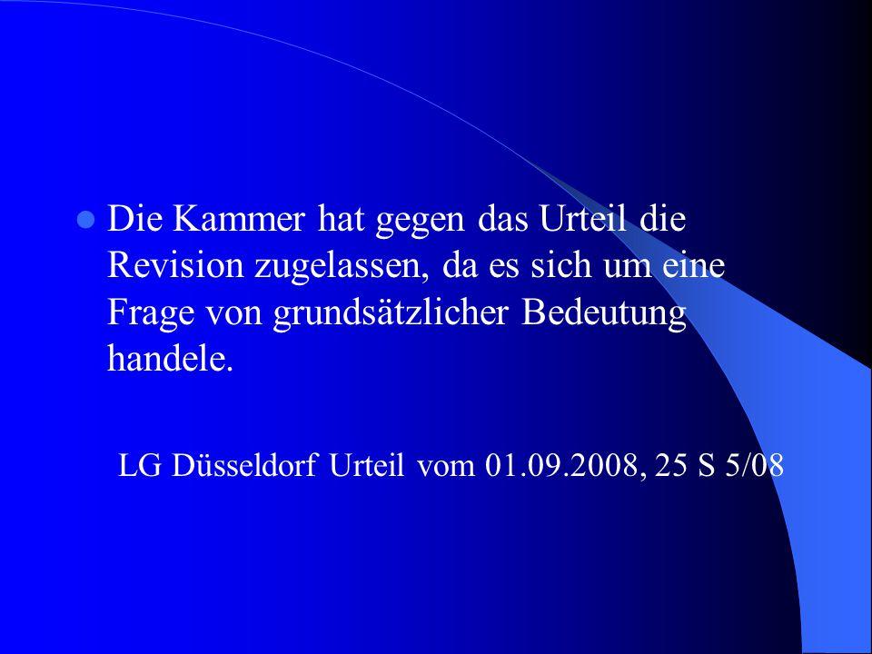 Die Kammer hat gegen das Urteil die Revision zugelassen, da es sich um eine Frage von grundsätzlicher Bedeutung handele. LG Düsseldorf Urteil vom 01.0