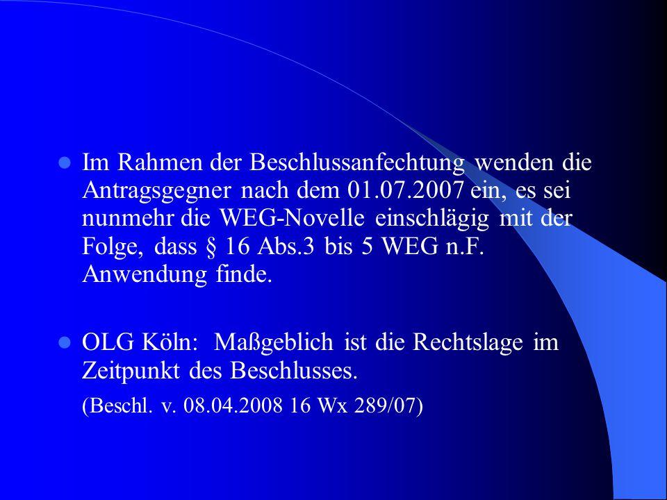 Im Rahmen der Beschlussanfechtung wenden die Antragsgegner nach dem 01.07.2007 ein, es sei nunmehr die WEG-Novelle einschlägig mit der Folge, dass § 1