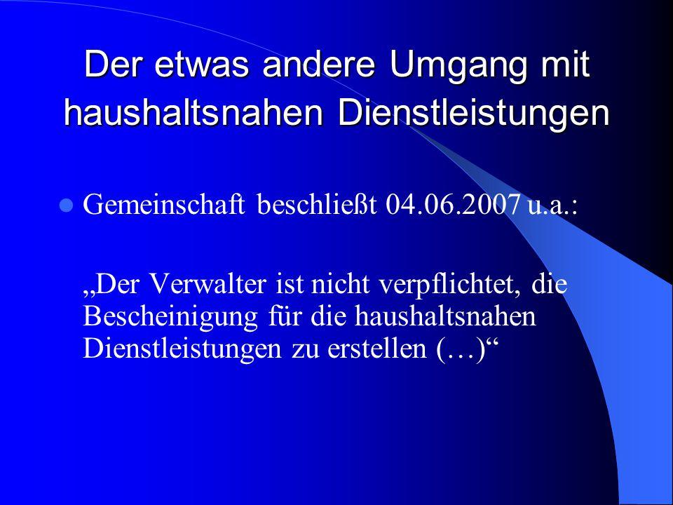 Der etwas andere Umgang mit haushaltsnahen Dienstleistungen Gemeinschaft beschließt 04.06.2007 u.a.: Der Verwalter ist nicht verpflichtet, die Beschei