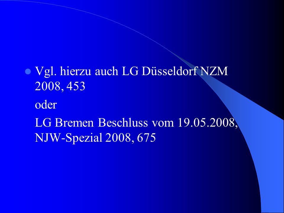 Vgl. hierzu auch LG Düsseldorf NZM 2008, 453 oder LG Bremen Beschluss vom 19.05.2008, NJW-Spezial 2008, 675