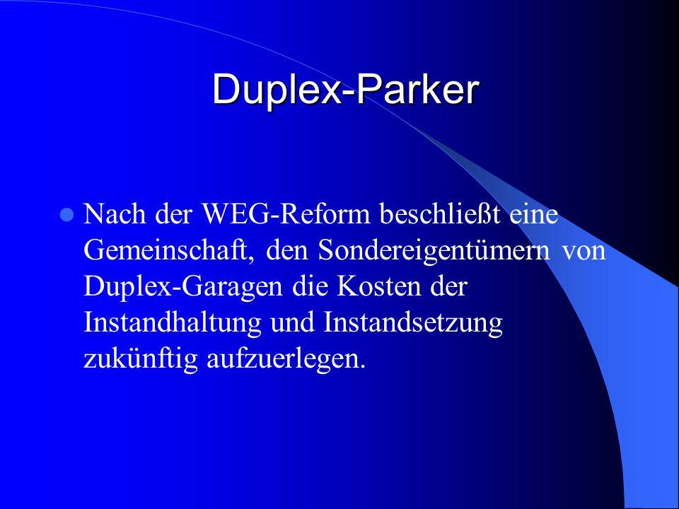 Duplex-Parker Duplex-Parker Nach der WEG-Reform beschließt eine Gemeinschaft, den Sondereigentümern von Duplex-Garagen die Kosten der Instandhaltung u