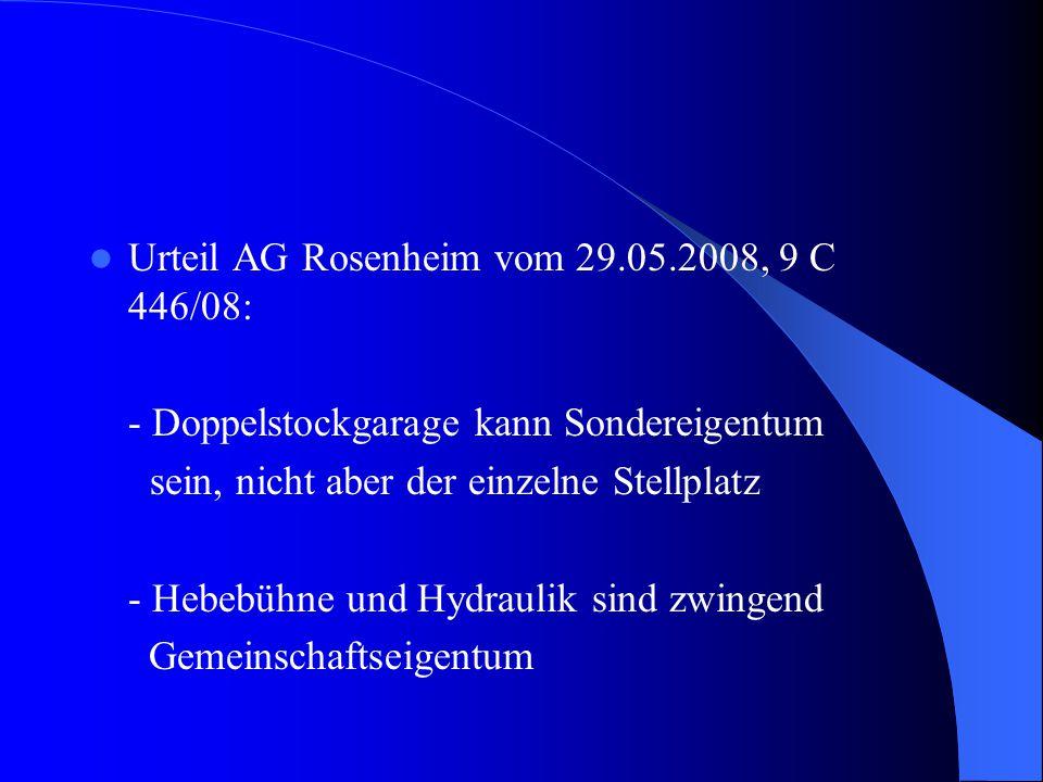 Urteil AG Rosenheim vom 29.05.2008, 9 C 446/08: - Doppelstockgarage kann Sondereigentum sein, nicht aber der einzelne Stellplatz - Hebebühne und Hydra