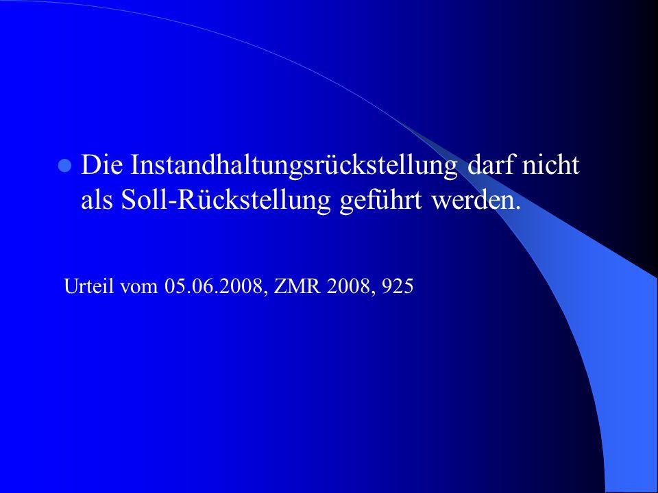 Die Instandhaltungsrückstellung darf nicht als Soll-Rückstellung geführt werden. Urteil vom 05.06.2008, ZMR 2008, 925