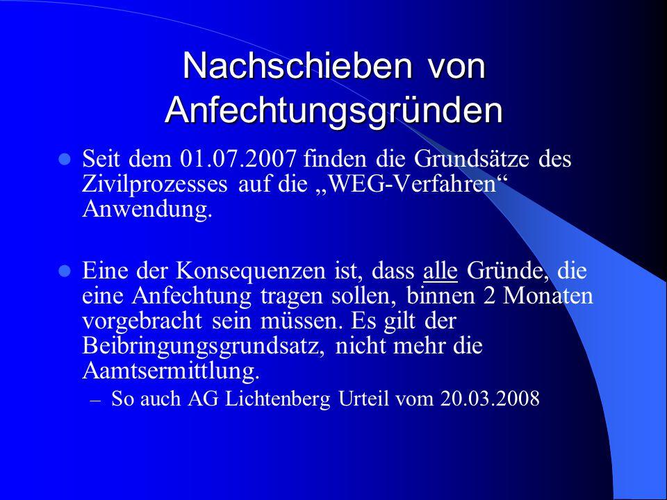 Nachschieben von Anfechtungsgründen Seit dem 01.07.2007 finden die Grundsätze des Zivilprozesses auf die WEG-Verfahren Anwendung. Eine der Konsequenze